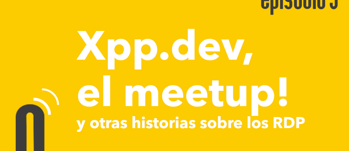 Episodio 5: Xpp.dev, el meetup
