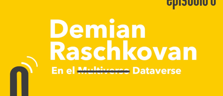 Episodio 6: Demian Raschkovan